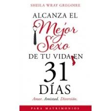 ALCANZA EL MEJOR SEXO DE TU VIDA EN 31 D