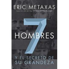 7 HOMBRES Y EL SECRETO DE SU GRANDEZA